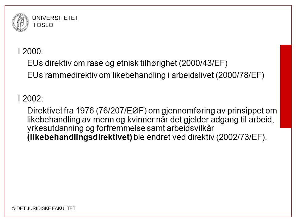 © DET JURIDISKE FAKULTET UNIVERSITETET I OSLO I 2000: EUs direktiv om rase og etnisk tilhørighet (2000/43/EF) EUs rammedirektiv om likebehandling i ar