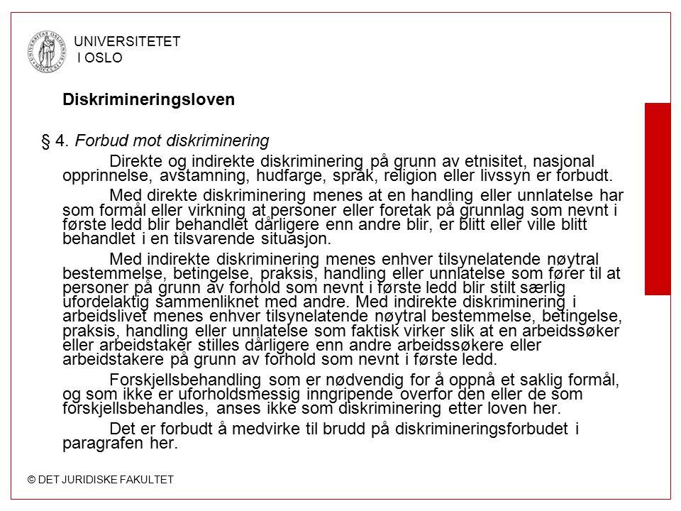 © DET JURIDISKE FAKULTET UNIVERSITETET I OSLO Diskrimineringsloven § 4. Forbud mot diskriminering Direkte og indirekte diskriminering på grunn av etni