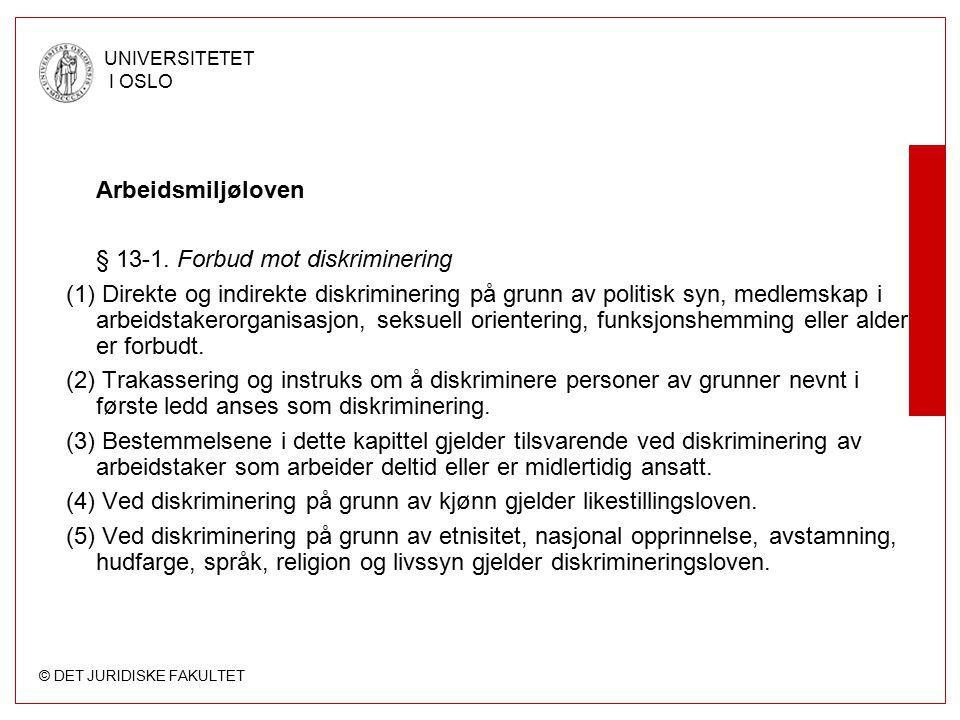 © DET JURIDISKE FAKULTET UNIVERSITETET I OSLO Arbeidsmiljøloven § 13-1. Forbud mot diskriminering (1) Direkte og indirekte diskriminering på grunn av