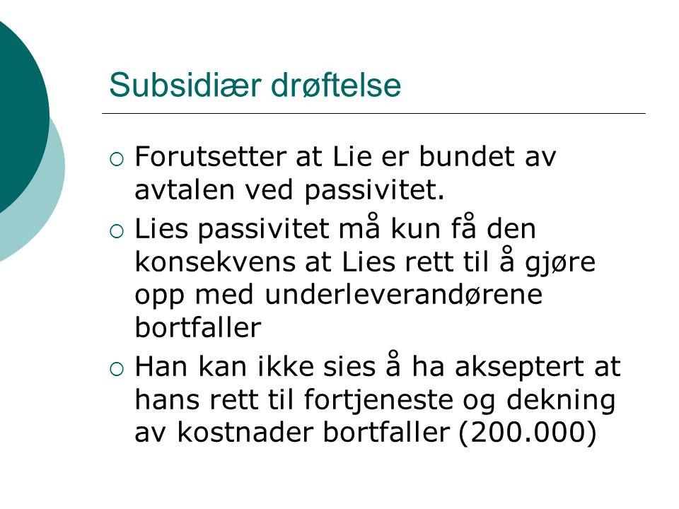 Subsidiær drøftelse  Forutsetter at Lie er bundet av avtalen ved passivitet.