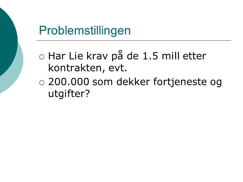 Problemstillingen  Har Lie krav på de 1.5 mill etter kontrakten, evt.