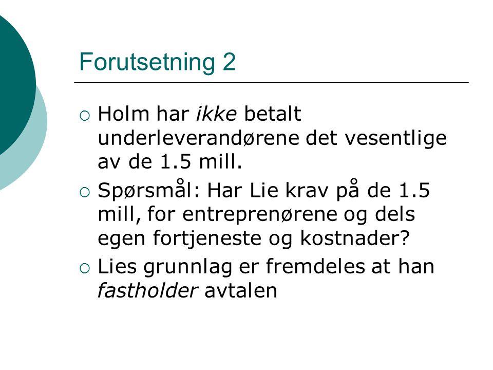 Forutsetning 2  Holm har ikke betalt underleverandørene det vesentlige av de 1.5 mill.
