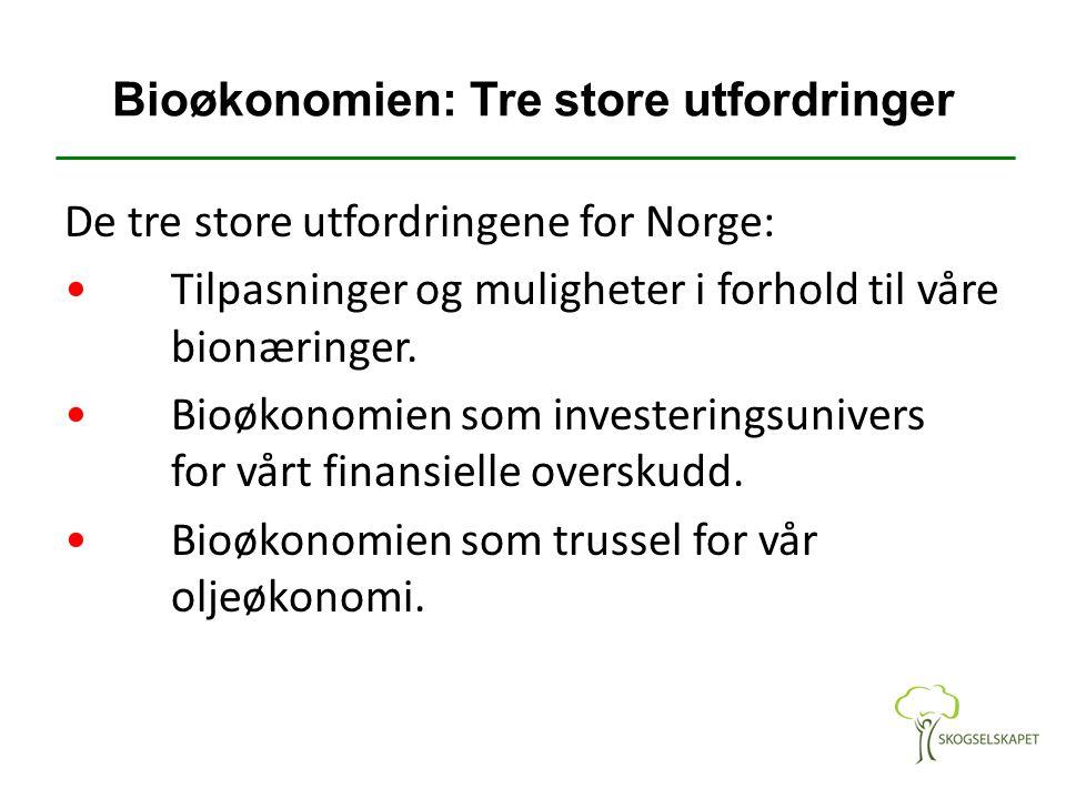 Bioøkonomien: Tre store utfordringer De tre store utfordringene for Norge: Tilpasninger og muligheter i forhold til våre bionæringer.