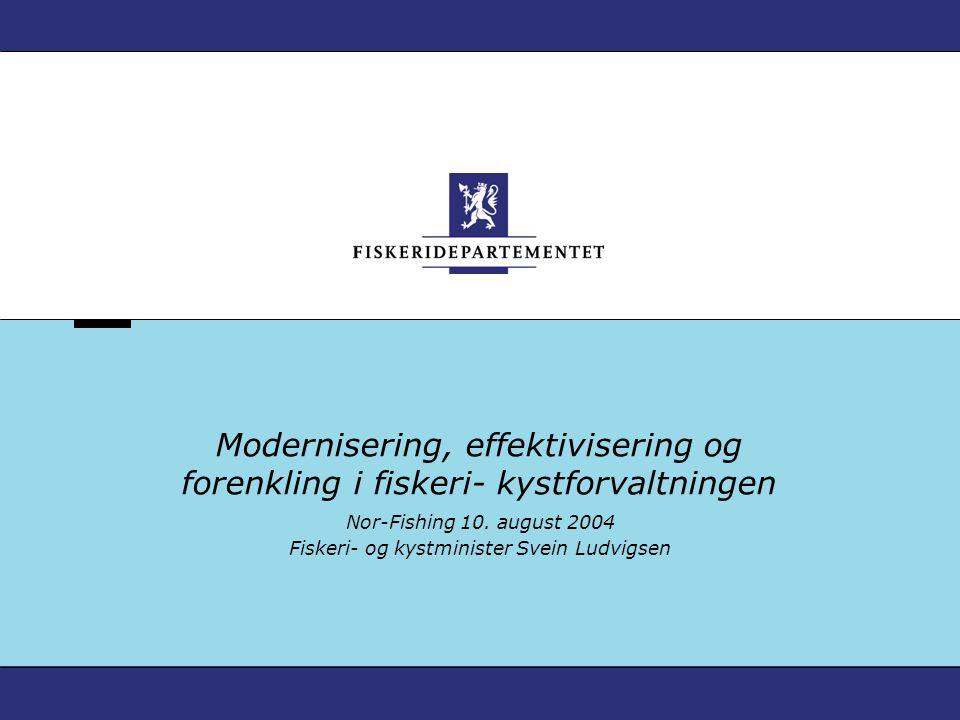 Modernisering, effektivisering og forenkling i fiskeri- kystforvaltningen Nor-Fishing 10.