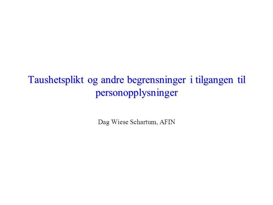 Taushetsplikt og andre begrensninger i tilgangen til personopplysninger Dag Wiese Schartum, AFIN