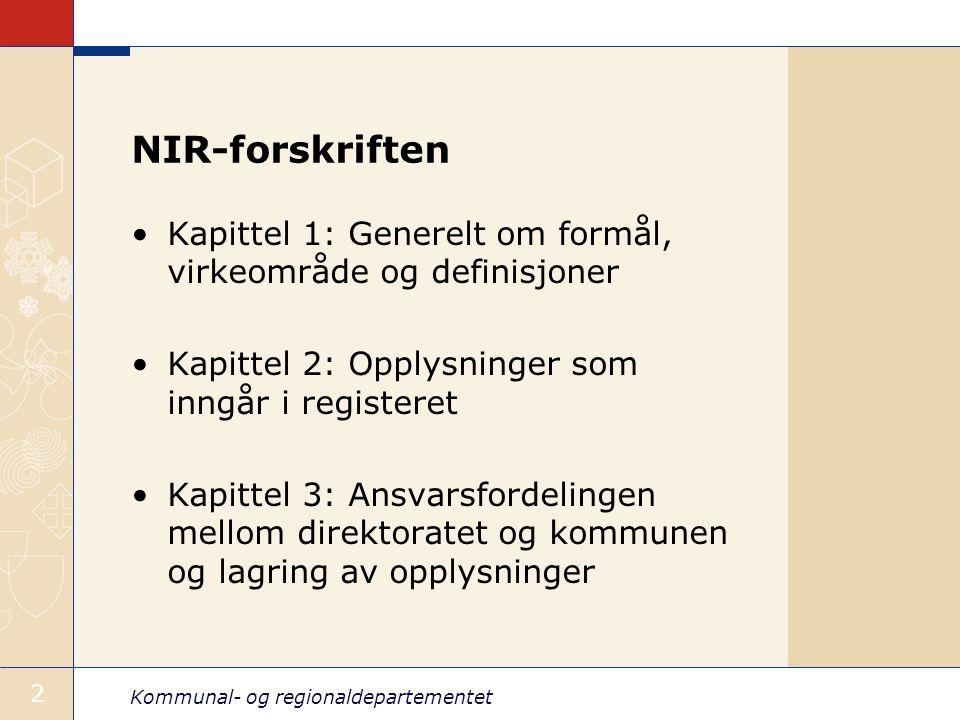 Kommunal- og regionaldepartementet 2 NIR-forskriften Kapittel 1: Generelt om formål, virkeområde og definisjoner Kapittel 2: Opplysninger som inngår i