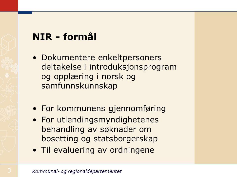 Kommunal- og regionaldepartementet 3 NIR - formål Dokumentere enkeltpersoners deltakelse i introduksjonsprogram og opplæring i norsk og samfunnskunnsk