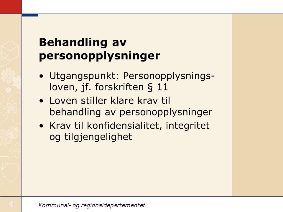 Kommunal- og regionaldepartementet 4 Behandling av personopplysninger Utgangspunkt: Personopplysnings- loven, jf.