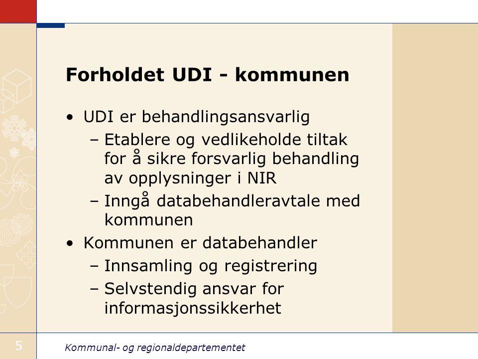Kommunal- og regionaldepartementet 5 Forholdet UDI - kommunen UDI er behandlingsansvarlig –Etablere og vedlikeholde tiltak for å sikre forsvarlig beha