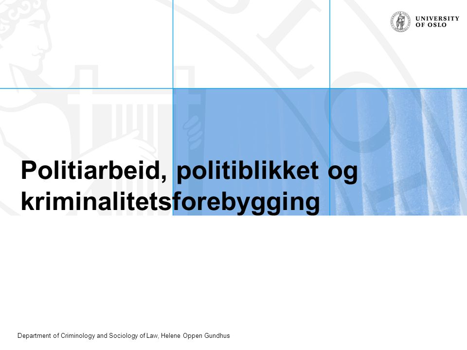 Department of Criminology and Sociology of Law, Helene Oppen Gundhus Politiarbeid, politiblikket og kriminalitetsforebygging