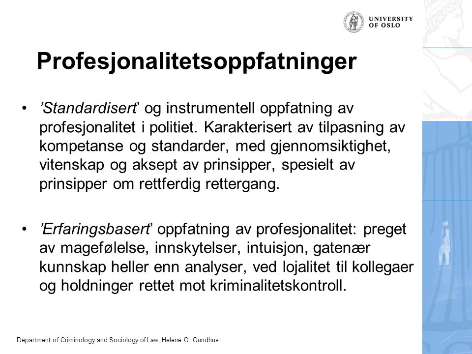 Department of Criminology and Sociology of Law, Helene O. Gundhus Profesjonalitetsoppfatninger 'Standardisert' og instrumentell oppfatning av profesjo