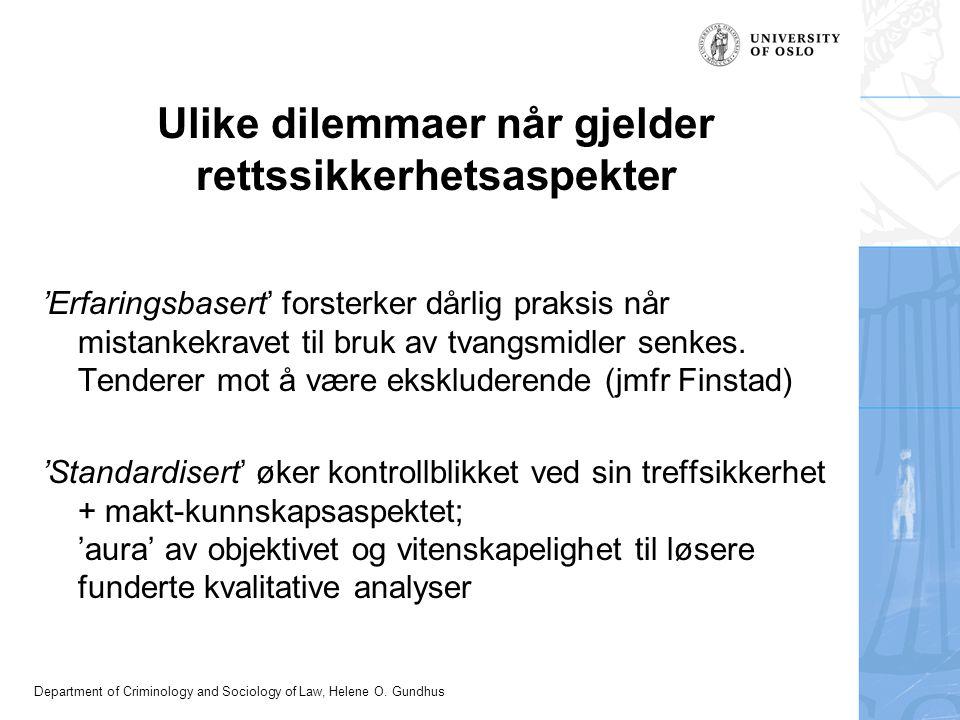 Department of Criminology and Sociology of Law, Helene O. Gundhus Ulike dilemmaer når gjelder rettssikkerhetsaspekter 'Erfaringsbasert' forsterker dår