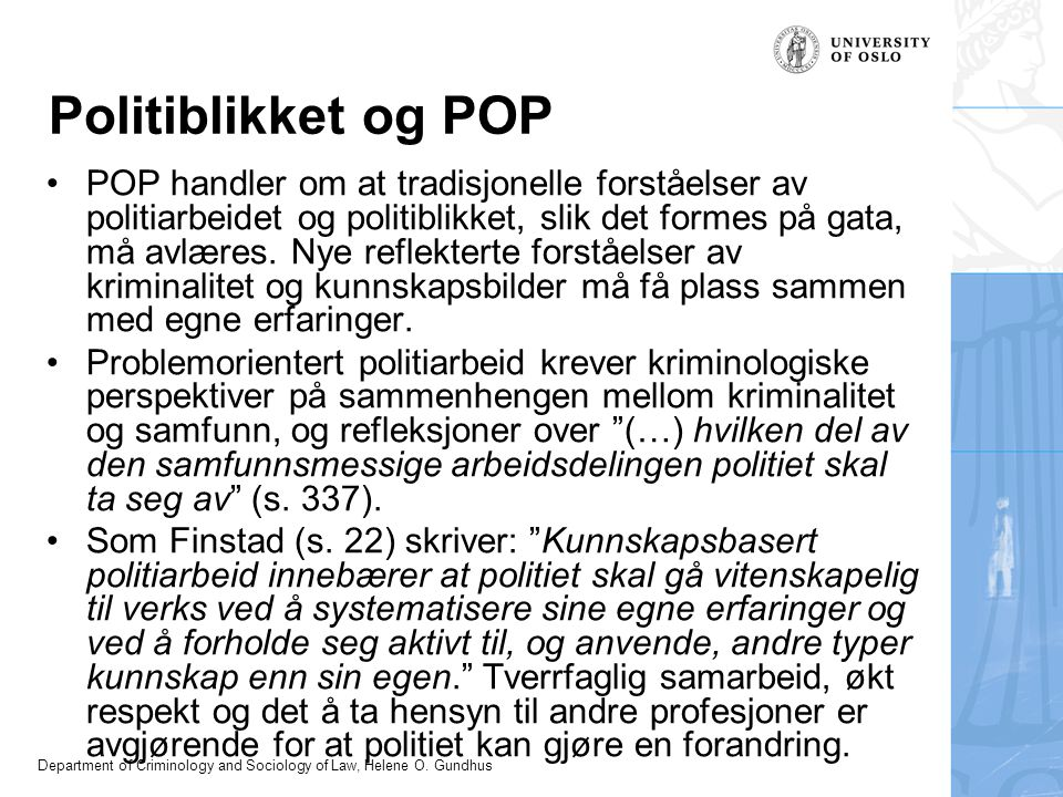 Department of Criminology and Sociology of Law, Helene O. Gundhus Politiblikket og POP POP handler om at tradisjonelle forståelser av politiarbeidet o