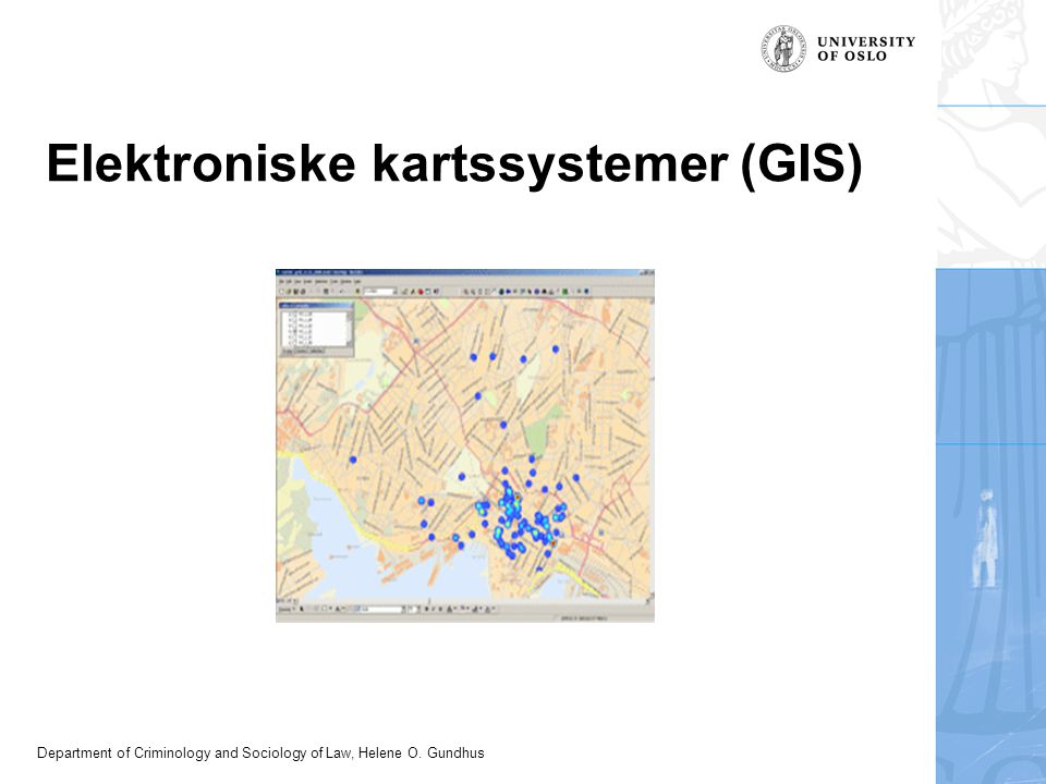 Department of Criminology and Sociology of Law, Helene O. Gundhus Elektroniske kartssystemer (GIS)