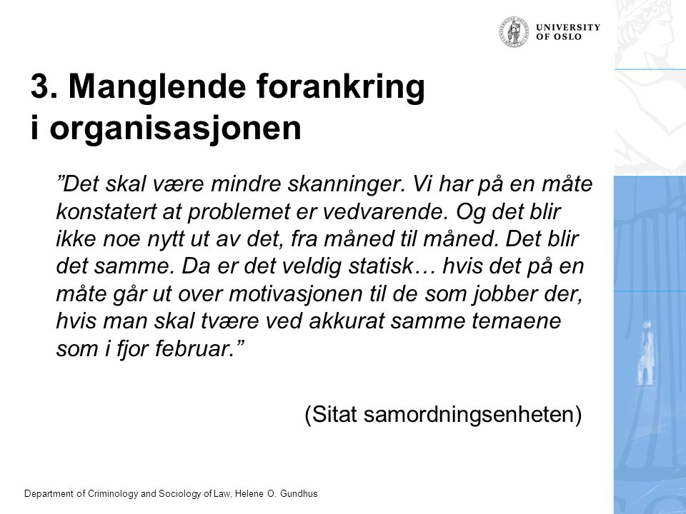 "Department of Criminology and Sociology of Law, Helene O. Gundhus 3. Manglende forankring i organisasjonen ""Det skal være mindre skanninger. Vi har på"