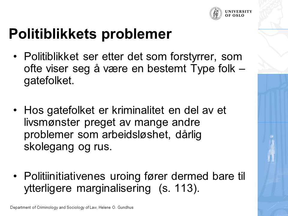 Department of Criminology and Sociology of Law, Helene O. Gundhus Politiblikkets problemer Politiblikket ser etter det som forstyrrer, som ofte viser