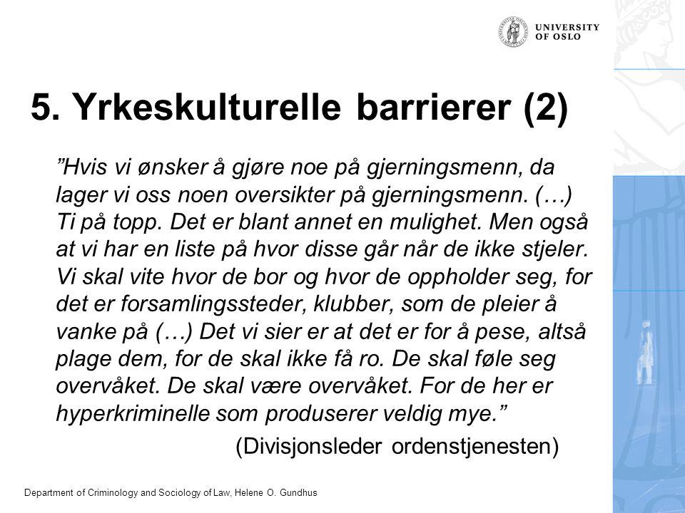 """Department of Criminology and Sociology of Law, Helene O. Gundhus 5. Yrkeskulturelle barrierer (2) """"Hvis vi ønsker å gjøre noe på gjerningsmenn, da la"""