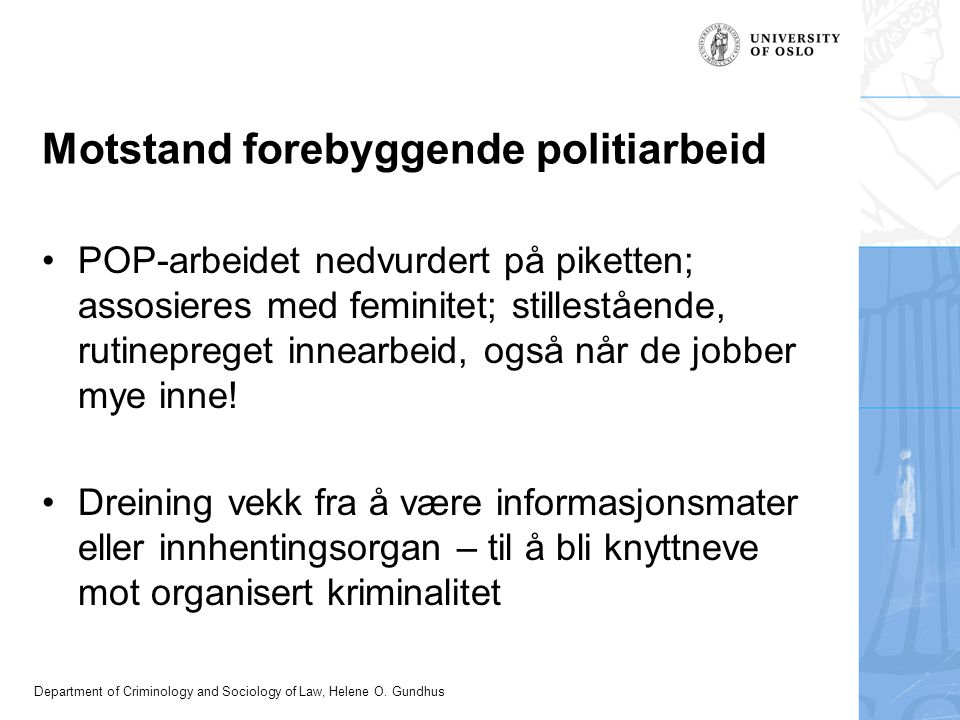 Department of Criminology and Sociology of Law, Helene O. Gundhus Motstand forebyggende politiarbeid POP-arbeidet nedvurdert på piketten; assosieres m