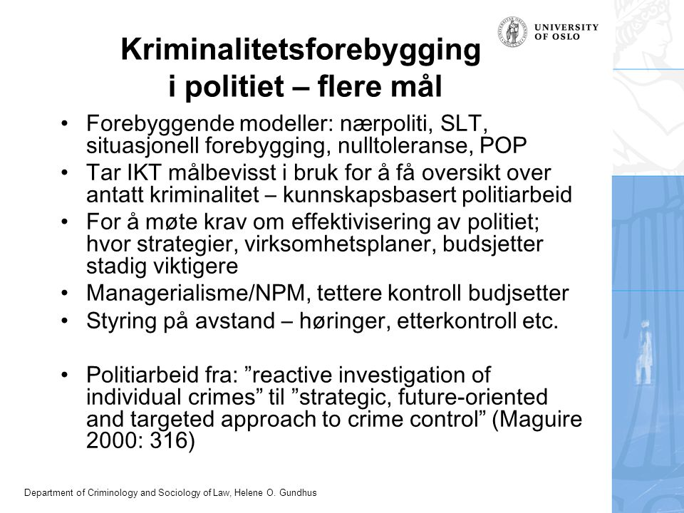 Department of Criminology and Sociology of Law, Helene O. Gundhus Kriminalitetsforebygging i politiet – flere mål Forebyggende modeller: nærpoliti, SL