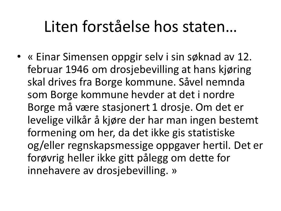 Liten forståelse hos staten… « Einar Simensen oppgir selv i sin søknad av 12. februar 1946 om drosjebevilling at hans kjøring skal drives fra Borge ko