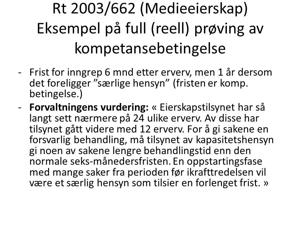 Rt 2003/662 (Medieeierskap) Eksempel på full (reell) prøving av kompetansebetingelse -Frist for inngrep 6 mnd etter erverv, men 1 år dersom det foreli