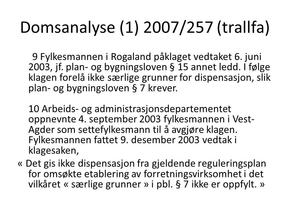 Domsanalyse (1) 2007/257 (trallfa) 9 Fylkesmannen i Rogaland påklaget vedtaket 6.