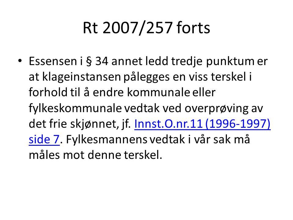 Rt 2007/257 forts Essensen i § 34 annet ledd tredje punktum er at klageinstansen pålegges en viss terskel i forhold til å endre kommunale eller fylkeskommunale vedtak ved overprøving av det frie skjønnet, jf.