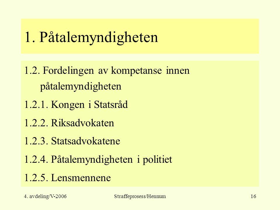 4. avdeling/V-2006Straffeprosess/Hennum16 1. Påtalemyndigheten 1.2. Fordelingen av kompetanse innen påtalemyndigheten 1.2.1. Kongen i Statsråd 1.2.2.