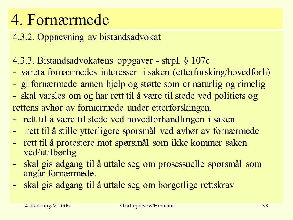 4. avdeling/V-2006Straffeprosess/Hennum38 4. Fornærmede 4.3.2. Oppnevning av bistandsadvokat 4.3.3. Bistandsadvokatens oppgaver - strpl. § 107c - vare
