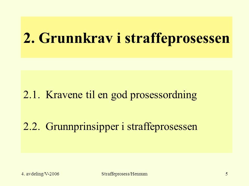 4. avdeling/V-2006Straffeprosess/Hennum5 2. Grunnkrav i straffeprosessen 2.1. Kravene til en god prosessordning 2.2. Grunnprinsipper i straffeprosesse