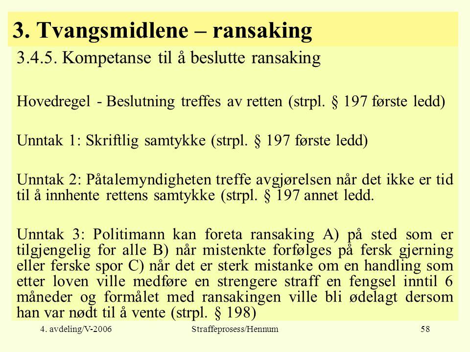 4. avdeling/V-2006Straffeprosess/Hennum58 3. Tvangsmidlene – ransaking 3.4.5. Kompetanse til å beslutte ransaking Hovedregel - Beslutning treffes av r