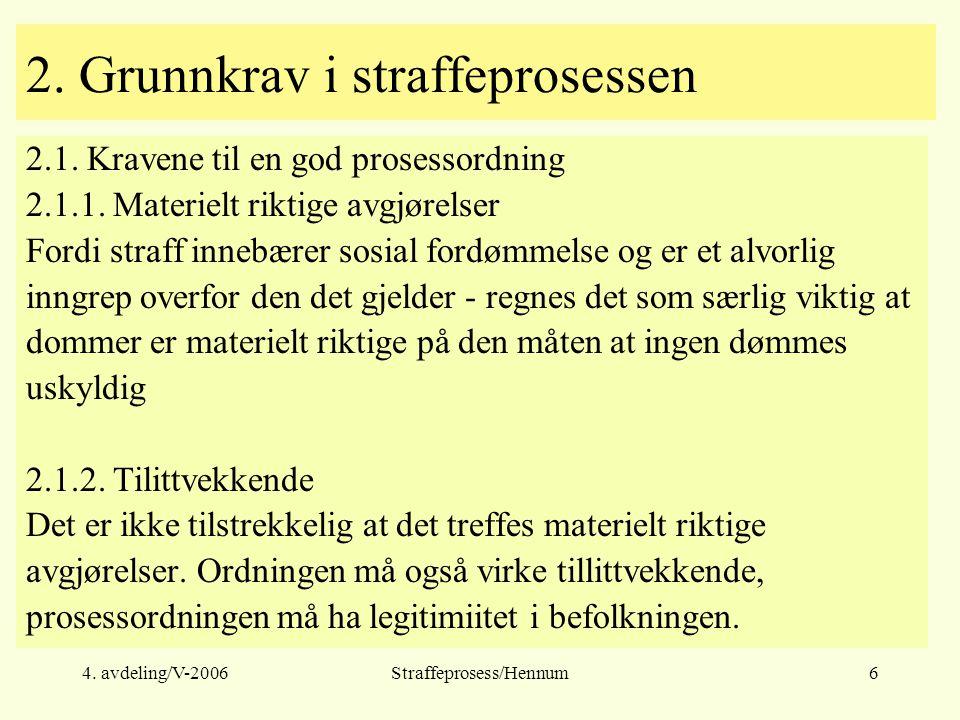 4. avdeling/V-2006Straffeprosess/Hennum6 2. Grunnkrav i straffeprosessen 2.1. Kravene til en god prosessordning 2.1.1. Materielt riktige avgjørelser F
