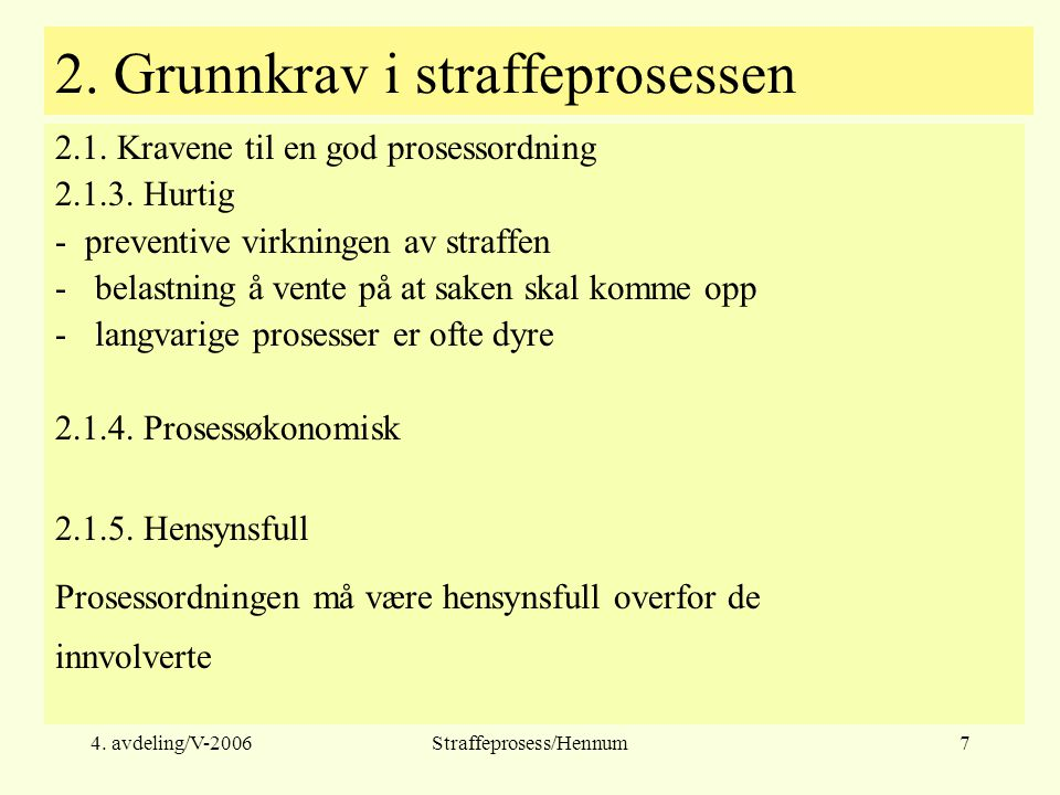 4. avdeling/V-2006Straffeprosess/Hennum7 2. Grunnkrav i straffeprosessen 2.1. Kravene til en god prosessordning 2.1.3. Hurtig - preventive virkningen