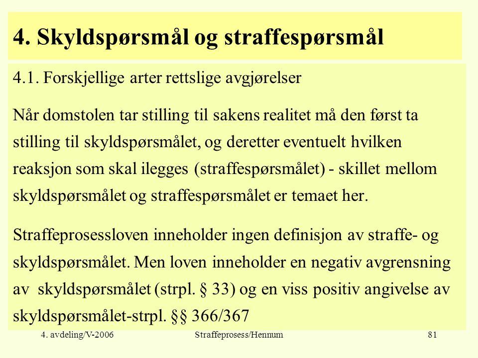 4. avdeling/V-2006Straffeprosess/Hennum81 4. Skyldspørsmål og straffespørsmål 4.1. Forskjellige arter rettslige avgjørelser Når domstolen tar stilling