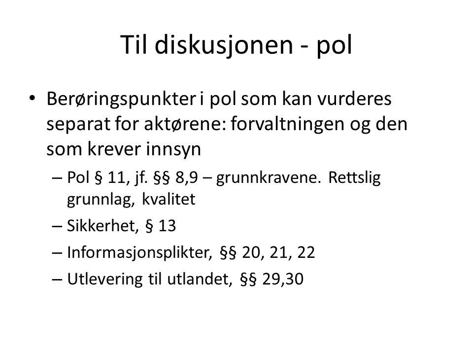 Til diskusjonen - pol Berøringspunkter i pol som kan vurderes separat for aktørene: forvaltningen og den som krever innsyn – Pol § 11, jf.