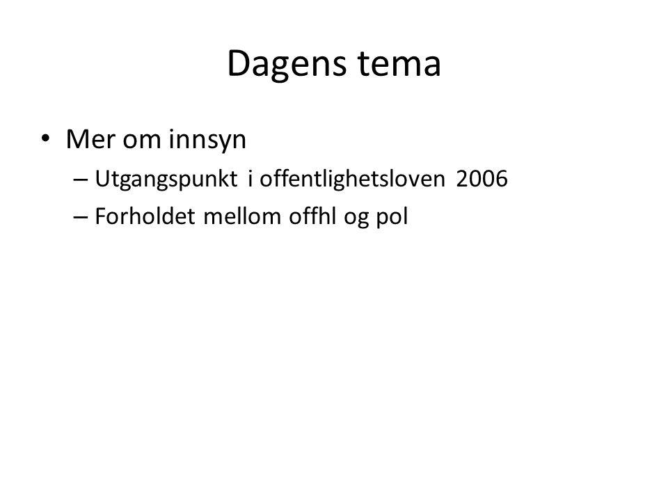 Dagens tema Mer om innsyn – Utgangspunkt i offentlighetsloven 2006 – Forholdet mellom offhl og pol