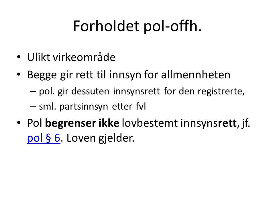 Forholdet pol-offh. Ulikt virkeområde Begge gir rett til innsyn for allmennheten – pol.