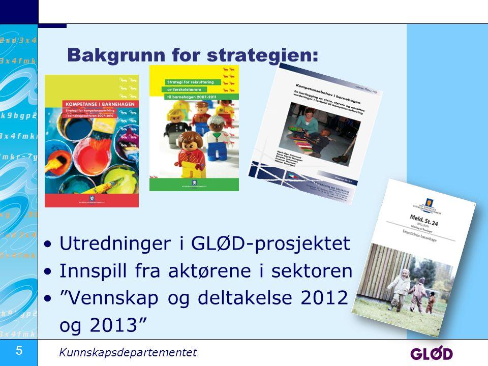 """5 Kunnskapsdepartementet Bakgrunn for strategien: Utredninger i GLØD-prosjektet Innspill fra aktørene i sektoren """"Vennskap og deltakelse 2012 og 2013"""""""