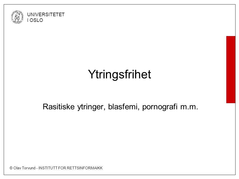 © Olav Torvund - INSTITUTT FOR RETTSINFORMAIKK UNIVERSITETET I OSLO Ytringsfrihet Rasitiske ytringer, blasfemi, pornografi m.m.