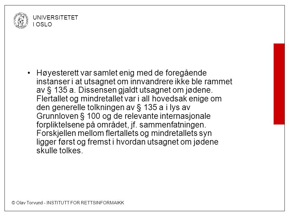 © Olav Torvund - INSTITUTT FOR RETTSINFORMAIKK UNIVERSITETET I OSLO Høyesterett var samlet enig med de foregående instanser i at utsagnet om innvandrere ikke ble rammet av § 135 a.