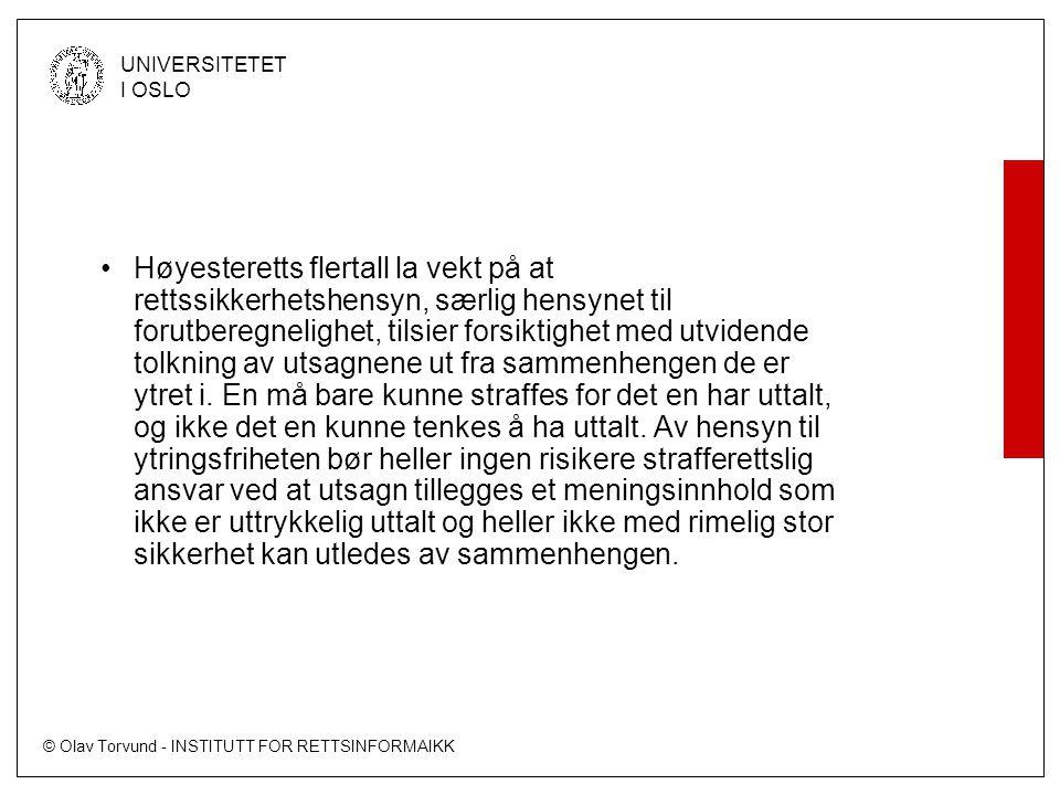 © Olav Torvund - INSTITUTT FOR RETTSINFORMAIKK UNIVERSITETET I OSLO Høyesteretts flertall la vekt på at rettssikkerhetshensyn, særlig hensynet til forutberegnelighet, tilsier forsiktighet med utvidende tolkning av utsagnene ut fra sammenhengen de er ytret i.
