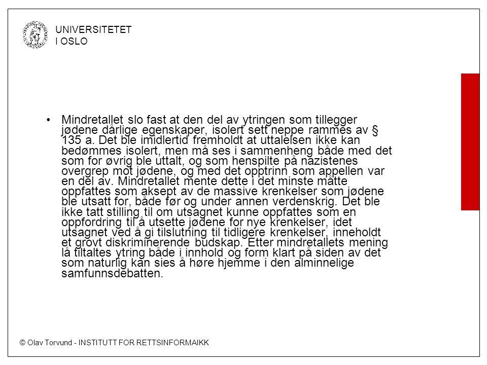 © Olav Torvund - INSTITUTT FOR RETTSINFORMAIKK UNIVERSITETET I OSLO Mindretallet slo fast at den del av ytringen som tillegger jødene dårlige egenskaper, isolert sett neppe rammes av § 135 a.