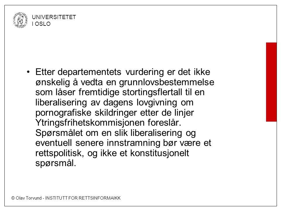 © Olav Torvund - INSTITUTT FOR RETTSINFORMAIKK UNIVERSITETET I OSLO Etter departementets vurdering er det ikke ønskelig å vedta en grunnlovsbestemmelse som låser fremtidige stortingsflertall til en liberalisering av dagens lovgivning om pornografiske skildringer etter de linjer Ytringsfrihetskommisjonen foreslår.