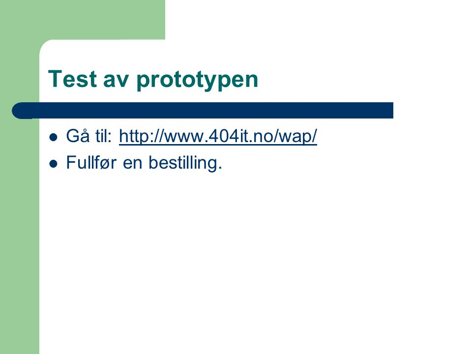 Test av prototypen Gå til: http://www.404it.no/wap/http://www.404it.no/wap/ Fullfør en bestilling.