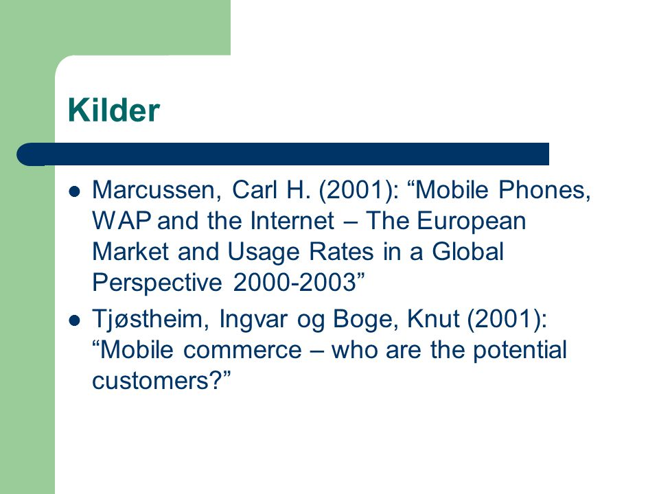 "Kilder Marcussen, Carl H. (2001): ""Mobile Phones, WAP and the Internet – The European Market and Usage Rates in a Global Perspective 2000-2003"" Tjøsth"
