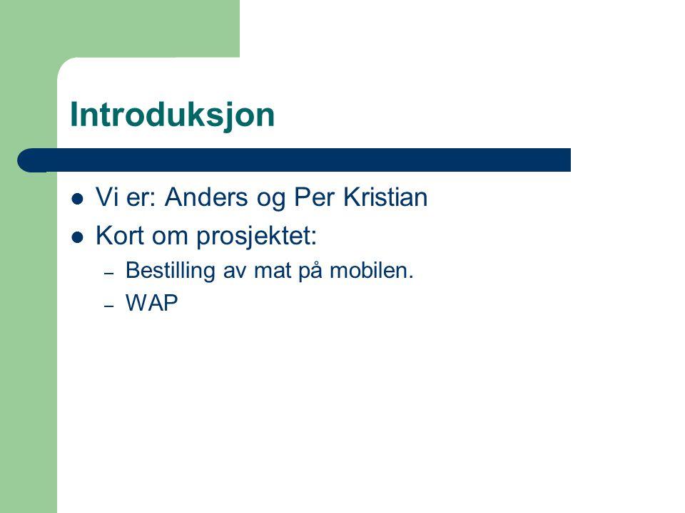 Introduksjon Vi er: Anders og Per Kristian Kort om prosjektet: – Bestilling av mat på mobilen.