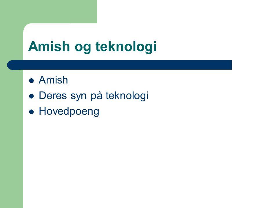 Amish og teknologi Amish Deres syn på teknologi Hovedpoeng