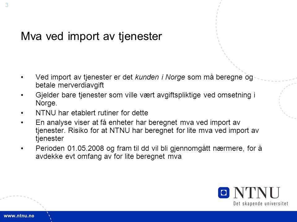 3 Mva ved import av tjenester Ved import av tjenester er det kunden i Norge som må beregne og betale merverdiavgift Gjelder bare tjenester som ville vært avgiftspliktige ved omsetning i Norge.