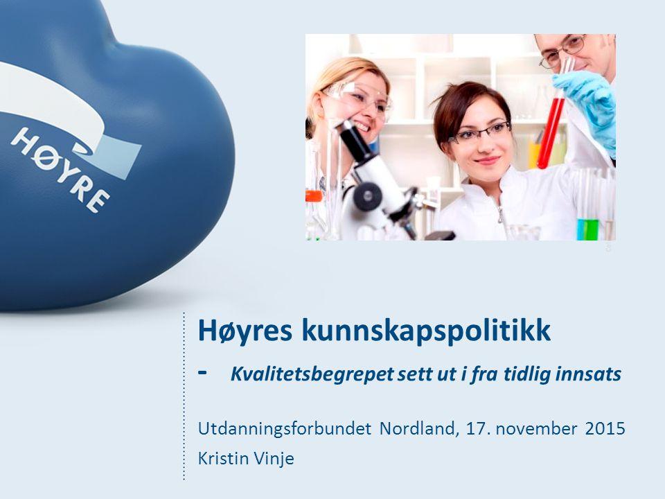 Høyres kunnskapspolitikk - Kvalitetsbegrepet sett ut i fra tidlig innsats Utdanningsforbundet Nordland, 17.
