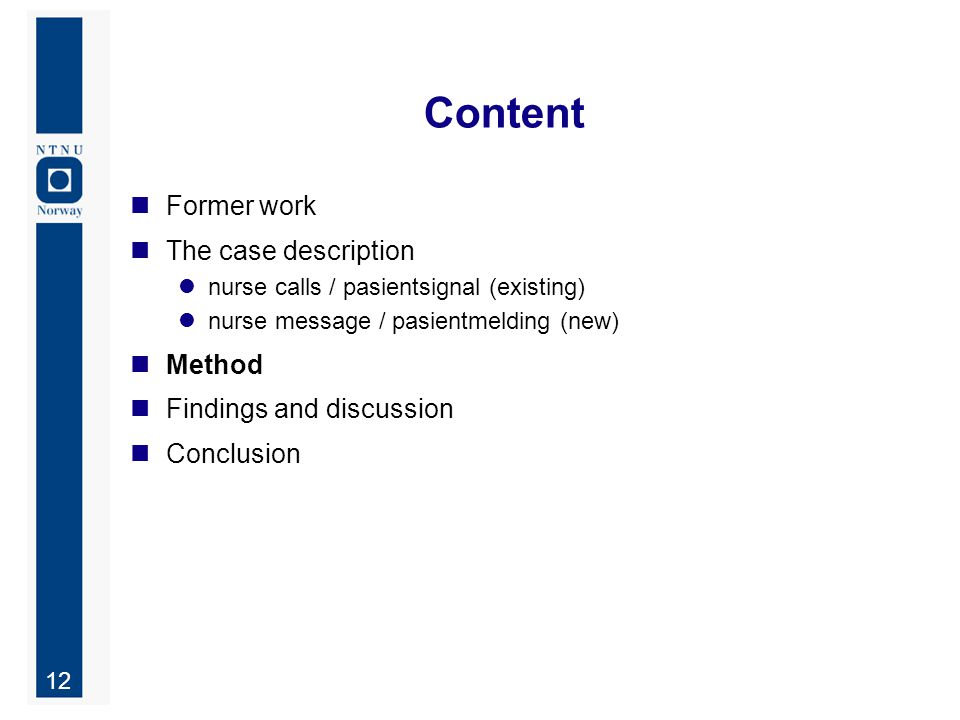 12 Content Former work The case description nurse calls / pasientsignal (existing) nurse message / pasientmelding (new) Method Findings and discussion